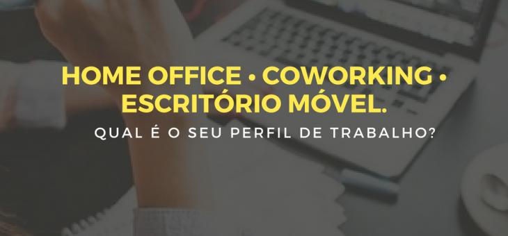Home Office, Coworking e Escritório Móvel – Qual é o seu perfil de trabalho?
