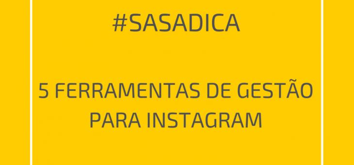 #Sasadica 5 ferramentas de gestão para Instagram